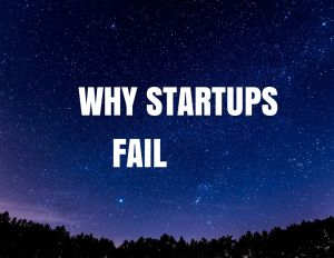 Why Startups Fail: The Most Common Mistakes