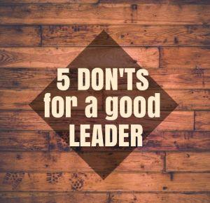 5 Useful Leadership Don'ts