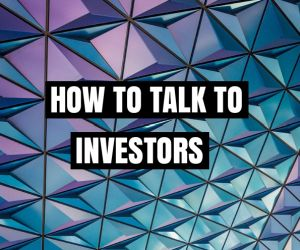 Do's and Don'ts in Talking to Investors