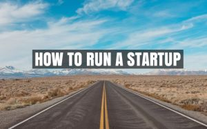 What You Should Know Before Running a Startup