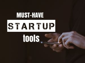 What are Your Startup Must-have Tools?