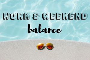 Work & Weekend: How to Find a Balance for Success